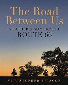 The Road Between Us: A Father & Son Bicycle Route 66