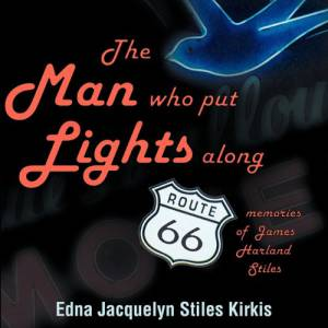 The Man who put the Lights along Route 66: Memories of James Harland Stiles