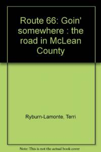 Route 66: Goin' somewhere : the road in McLean County