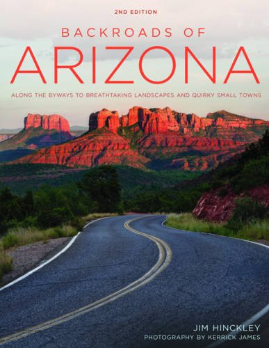 Backroads of Arizona – Second Edition: Along the Byways to Breathtaking Landscapes and Quirky Small Towns